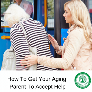 How To Get Your Aging Parent To Accept Help